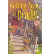 getting away is deadly sara rosett Book Review: Getting Away is Deadly by Sara Rosett