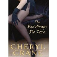 Book Review: The Bad Always Die Twice by Cheryl Crane
