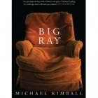 Big Ray by Michael Kimball Big Ray by Michael Kimball: A personal response