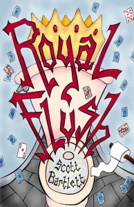 Royal Flush by Scott Barlett1 194x300 Avoiding shiny things: Scott Bartlett on writing full time