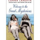 Welcome to the Great Mysterious by Lorna Landvik Review: Welcome to the Great Mysterious by Lorna Landvik