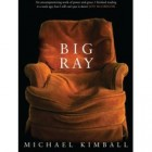 Big Ray by Michael Kimball: A personal response